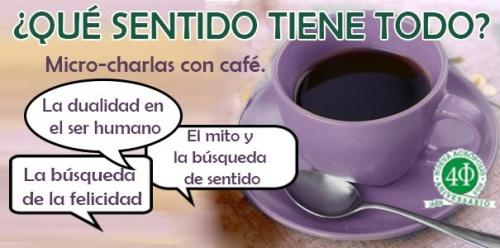 Micro-charlas con café: ¿QUÉ SENTIDO TIENE TODO?
